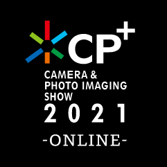 CP+ CAMERA & PHOTO IMAGING SHOW 2021 -ONLINE-